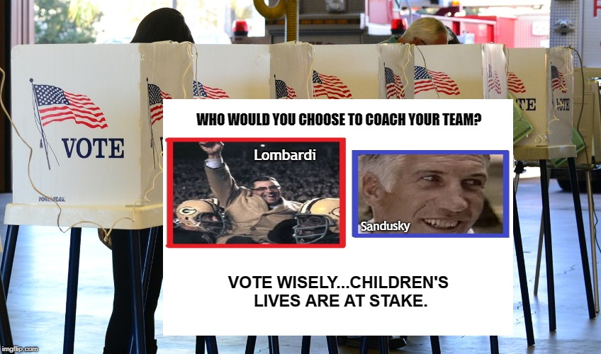 Vote Wisely | WHO WOULD YOU CHOOSE TO COACH YOUR TEAM? VOTE WISELY...CHILDREN'S LIVES ARE AT STAKE. Sandusky Lombardi | image tagged in vote,vote wisely,lombardi,sandusky,save the children,choose | made w/ Imgflip meme maker