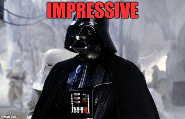 Darth Vader | IMPRESSIVE | image tagged in darth vader | made w/ Imgflip meme maker