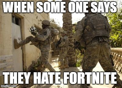 Fortnite haters  | WHEN SOME ONE SAYS THEY HATE FORTNITE | image tagged in fortnite,fortnite meme,fbi,fbi open up | made w/ Imgflip meme maker
