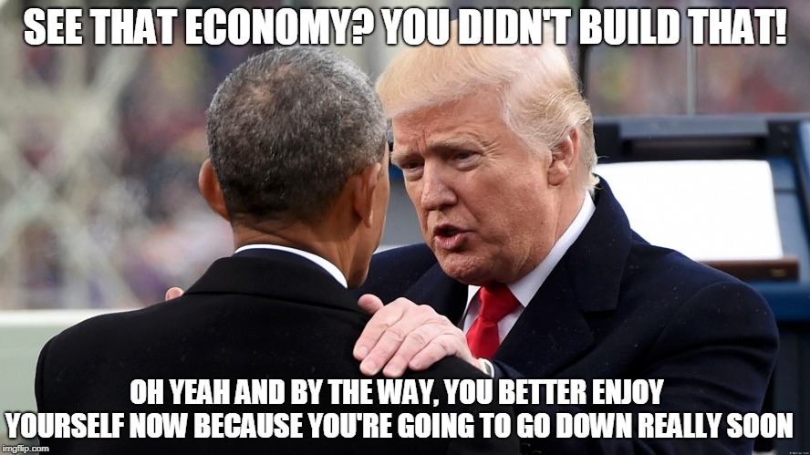 You Didn't Build That | SEE THAT ECONOMY? YOU DIDN'T BUILD THAT! OH YEAH AND BY THE WAY, YOU BETTER ENJOY YOURSELF NOW BECAUSE YOU'RE GOING TO GO DOWN REALLY SOON | image tagged in obama legacy,indictment,corruption | made w/ Imgflip meme maker