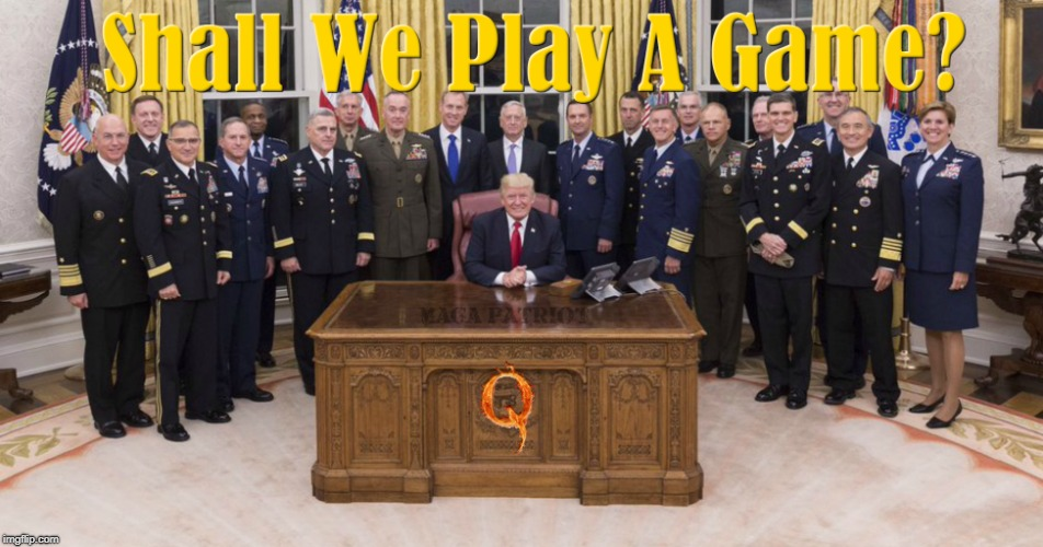Shall We Play A Game | #QAnon | image tagged in donald trump,military,qanon,deep state,the great awakening | made w/ Imgflip meme maker