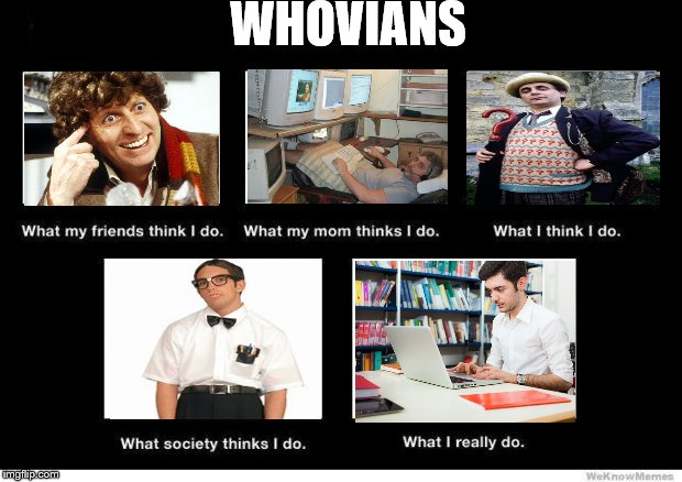 What people think I do | WHOVIANS | image tagged in what people think i do | made w/ Imgflip meme maker