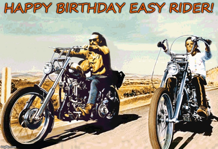 Easy Rider | HAPPY BIRTHDAY EASY RIDER! | image tagged in easy rider | made w/ Imgflip meme maker