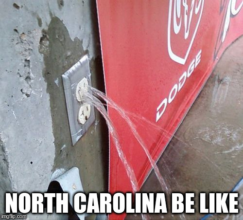 NORTH CAROLINA BE LIKE | image tagged in florence | made w/ Imgflip meme maker