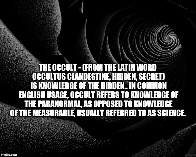 Occult - Definition | THE OCCULT - (FROM THE LATIN WORD OCCULTUS CLANDESTINE, HIDDEN, SECRET) IS KNOWLEDGE OF THE HIDDEN.. IN COMMON ENGLISH USAGE, OCCULT REFERS  | image tagged in occult,definition,hidden,latin | made w/ Imgflip meme maker