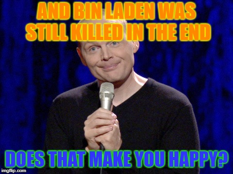Are you happy? Really? | AND BIN LADEN WAS STILL KILLED IN THE END DOES THAT MAKE YOU HAPPY? | image tagged in are you happy really | made w/ Imgflip meme maker