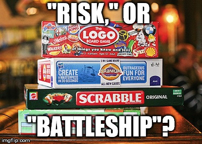 "board games | ""RISK,"" OR ""BATTLESHIP""? 
