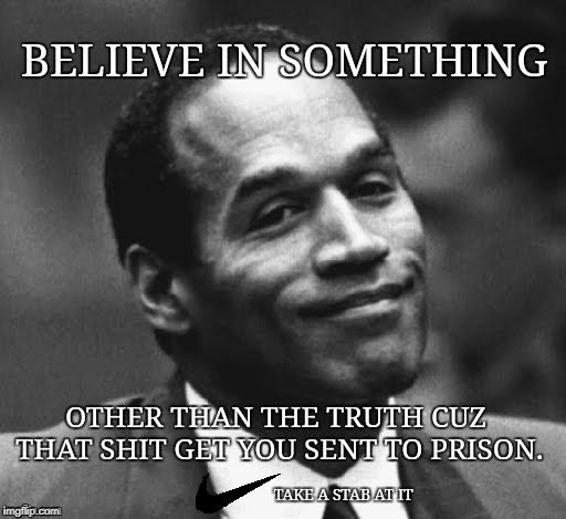 Killer Ad | image tagged in oj simpson,nike,believe,advertisement | made w/ Imgflip meme maker