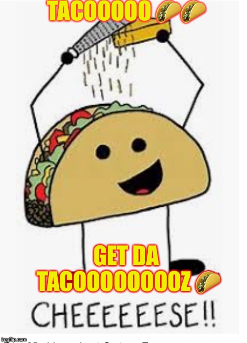 Taco top | TACOOOOO  | image tagged in tacos | made w/ Imgflip meme maker