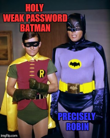 HOLY WEAK PASSWORD BATMAN PRECISELY ROBIN | made w/ Imgflip meme maker