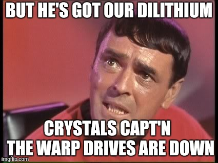 Scotty | BUT HE'S GOT OUR DILITHIUM CRYSTALS CAPT'N  THE WARP DRIVES ARE DOWN | image tagged in scotty | made w/ Imgflip meme maker