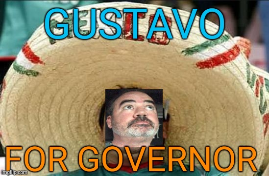 mexican word of the day | GUSTAVO FOR GOVERNOR | image tagged in mexican word of the day | made w/ Imgflip meme maker