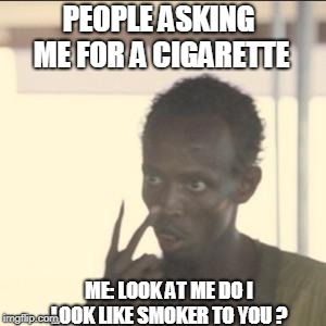 Look At Me | PEOPLE ASKING ME FOR A CIGARETTE ME: LOOK AT ME DO I LOOK LIKE SMOKER TO YOU ? | image tagged in memes,look at me | made w/ Imgflip meme maker