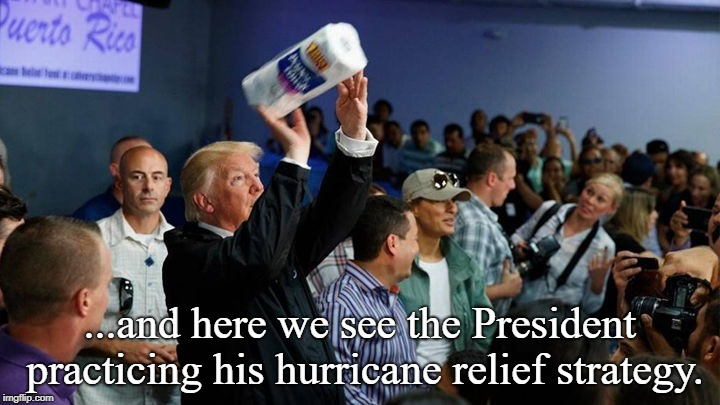 ...and here we see the President practicing his hurricane relief strategy. | image tagged in trump tossing paper towels | made w/ Imgflip meme maker