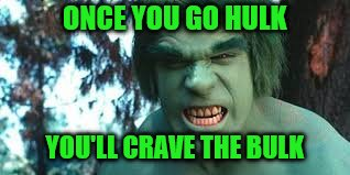ONCE YOU GO HULK YOU'LL CRAVE THE BULK | made w/ Imgflip meme maker