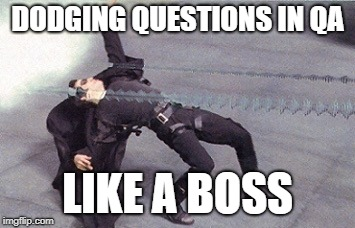 neo dodging a bullet matrix | DODGING QUESTIONS IN QA LIKE A BOSS | image tagged in neo dodging a bullet matrix | made w/ Imgflip meme maker