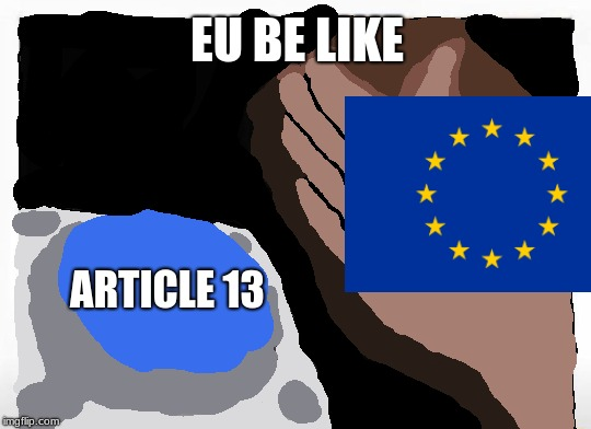 EU be like | EU BE LIKE ARTICLE 13 | image tagged in article 13,eu,button,nut button | made w/ Imgflip meme maker