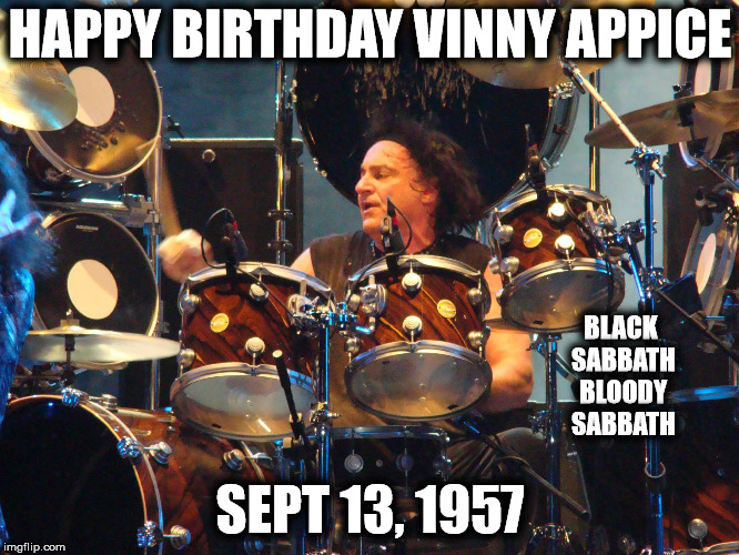 Happy Birthday Vinny Appice | HAPPY BIRTHDAY VINNY APPICE SEPT 13, 1957 BLACK SABBATH BLOODY SABBATH | image tagged in vinny appice,black sabbath | made w/ Imgflip meme maker