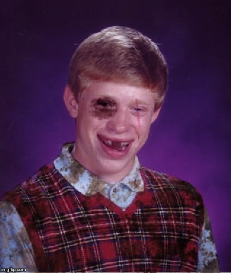 Beat-up Bad Luck Brian | image tagged in beat-up bad luck brian | made w/ Imgflip meme maker