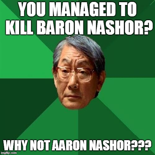 Asian Father:Baron Nashor | YOU MANAGED TO KILL BARON NASHOR? WHY NOT AARON NASHOR??? | image tagged in memes,high expectations asian father,league of legends | made w/ Imgflip meme maker