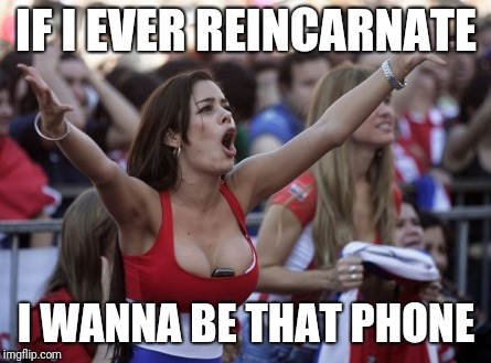 IF I EVER REINCARNATE I WANNA BE THAT PHONE | image tagged in lucky phone | made w/ Imgflip meme maker