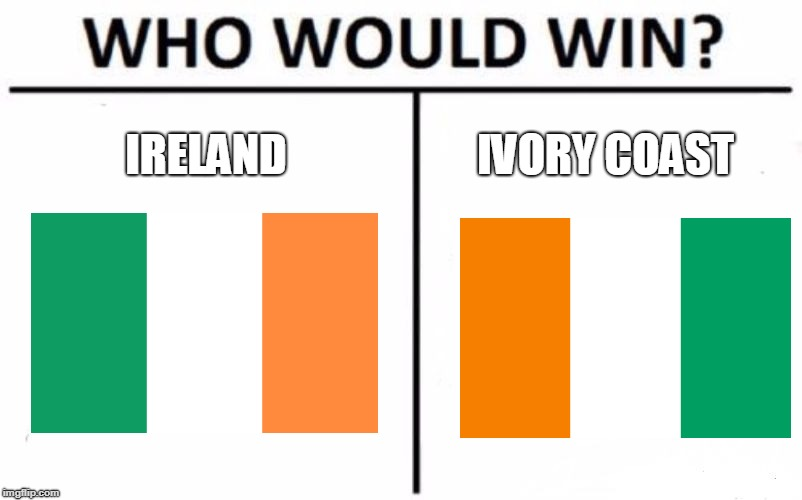 When you rotate flags 180 degrees... |  IRELAND; IVORY COAST | image tagged in memes,who would win | made w/ Imgflip meme maker