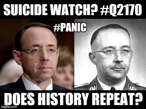 Does History Repeat? #PANIC #SuicideWatch #QAnon #Q2170 #DejaVu [RR] Rod Rosenstein or Heinrich Himmler? Hello #GITMO? #GOODBYE | SUICIDE WATCH? #Q2170 #PANIC DOES HISTORY REPEAT? | image tagged in nazi world order,deep state,panic attack,guantanamo,qanon,the great awakening | made w/ Imgflip meme maker
