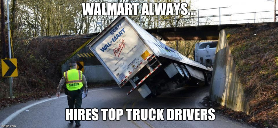WALMART ALWAYS... HIRES TOP TRUCK DRIVERS | image tagged in walmart always | made w/ Imgflip meme maker
