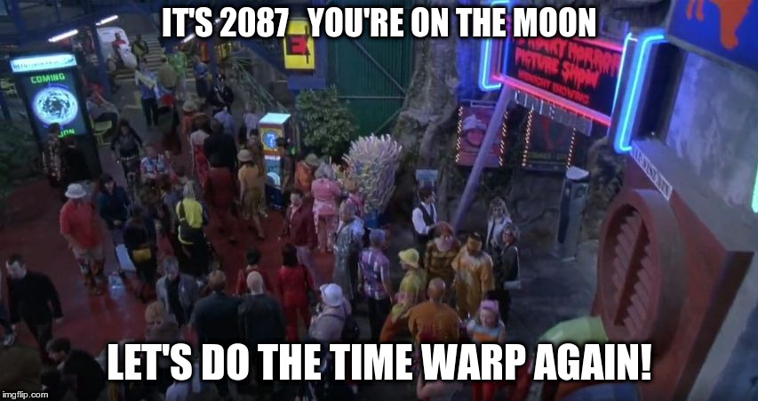 IT'S 2087   YOU'RE ON THE MOON LET'S DO THE TIME WARP AGAIN! | image tagged in pluto nash | made w/ Imgflip meme maker