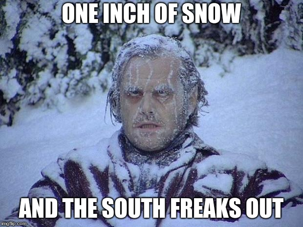 Jack Nicholson The Shining Snow | ONE INCH OF SNOW AND THE SOUTH FREAKS OUT | image tagged in memes,jack nicholson the shining snow | made w/ Imgflip meme maker
