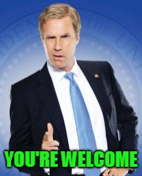 your welcome | YOU'RE WELCOME | image tagged in your welcome | made w/ Imgflip meme maker