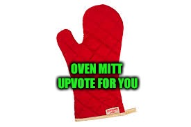 OVEN MITT UPVOTE FOR YOU | made w/ Imgflip meme maker