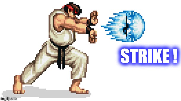 Ryu street fighter | STRIKE ! | image tagged in ryu street fighter | made w/ Imgflip meme maker