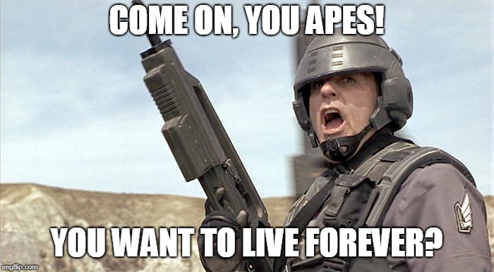 COME ON, YOU APES! YOU WANT TO LIVE FOREVER? | made w/ Imgflip meme maker