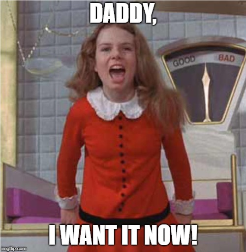 Veruca Salt | DADDY, I WANT IT NOW! | image tagged in veruca salt | made w/ Imgflip meme maker