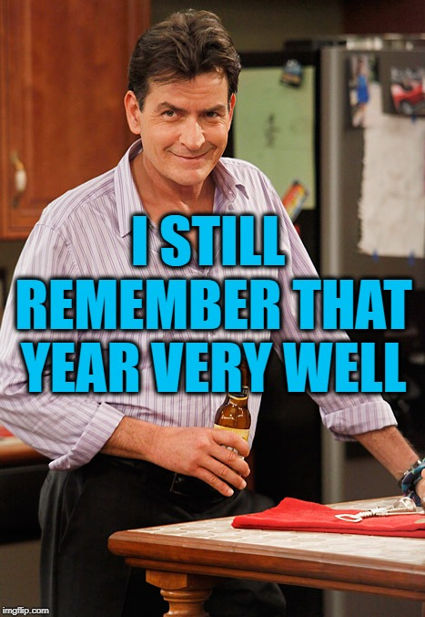 drunk | I STILL REMEMBER THAT YEAR VERY WELL | image tagged in drunk | made w/ Imgflip meme maker