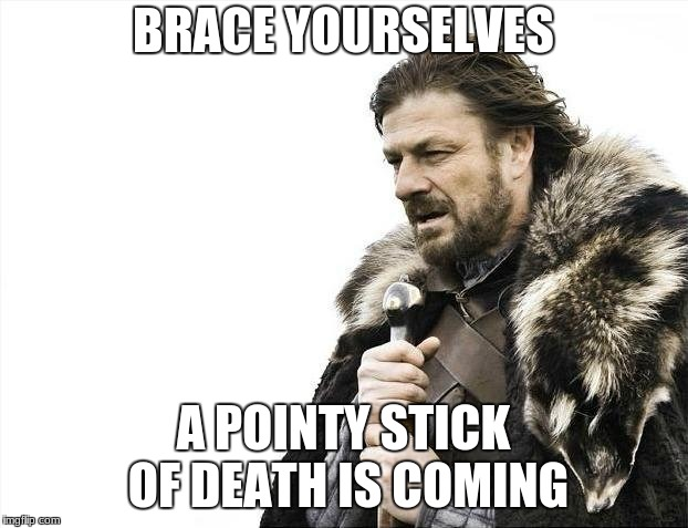 kiddos when they learn that they are going to the doc for a shot | BRACE YOURSELVES A POINTY STICK OF DEATH IS COMING | image tagged in memes,brace yourselves x is coming | made w/ Imgflip meme maker