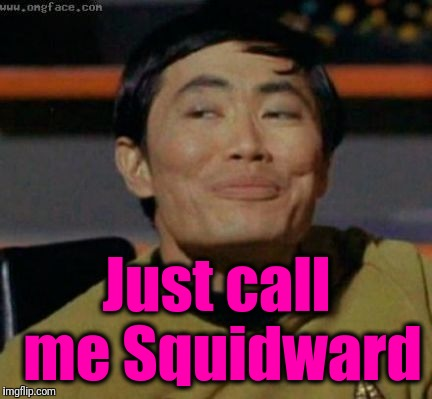 sulu | Just call me Squidward | image tagged in sulu | made w/ Imgflip meme maker