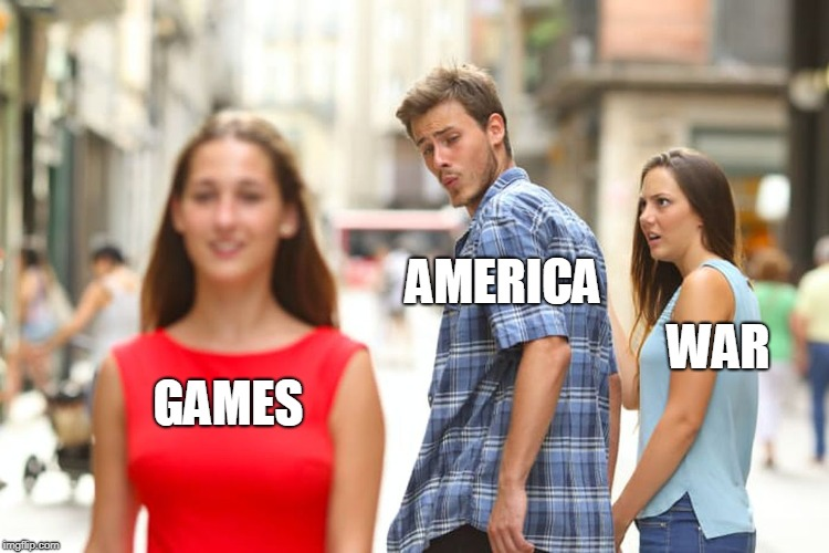 Distracted Boyfriend Meme | GAMES AMERICA WAR | image tagged in memes,distracted boyfriend | made w/ Imgflip meme maker