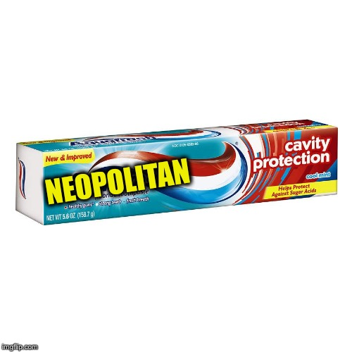 A new flavor? | NEOPOLITAN | image tagged in toothpaste,could be,sounds kinda yummy | made w/ Imgflip meme maker