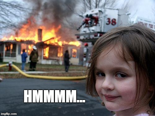 Disaster Girl Meme | HMMMM... | image tagged in memes,disaster girl | made w/ Imgflip meme maker