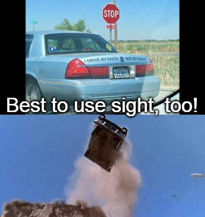 Sightless Driver | Best to use sight, too! | image tagged in bad drivers,funny meme,dark humor,sight,drive by faith | made w/ Imgflip meme maker