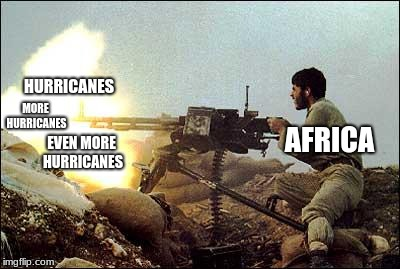 machine gun template |  HURRICANES; MORE HURRICANES; EVEN MORE HURRICANES; AFRICA | image tagged in machine gun template | made w/ Imgflip meme maker
