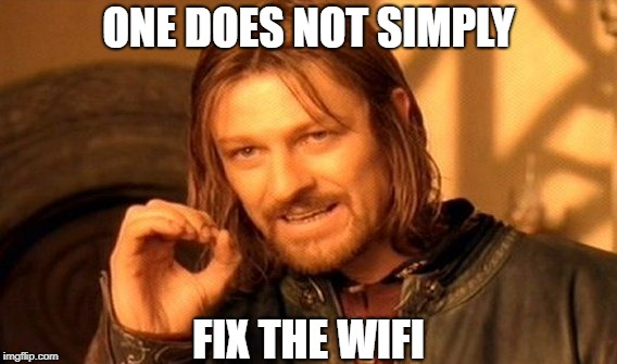 One Does Not Simply Meme | ONE DOES NOT SIMPLY FIX THE WIFI | image tagged in memes,one does not simply,wifi,fix,lotr | made w/ Imgflip meme maker