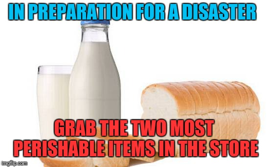 No bread left at the store,  but plenty of canned goods | IN PREPARATION FOR A DISASTER GRAB THE TWO MOST PERISHABLE ITEMS IN THE STORE | image tagged in hurricane florence,funny,memes,milk,bread | made w/ Imgflip meme maker