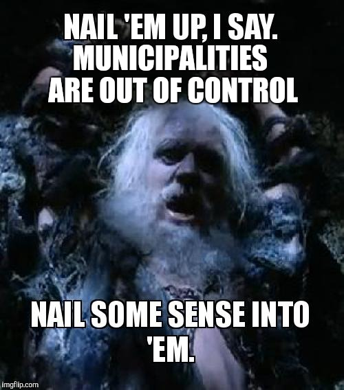 MUNICIPALITIES ARE OUT OF CONTROL | made w/ Imgflip meme maker