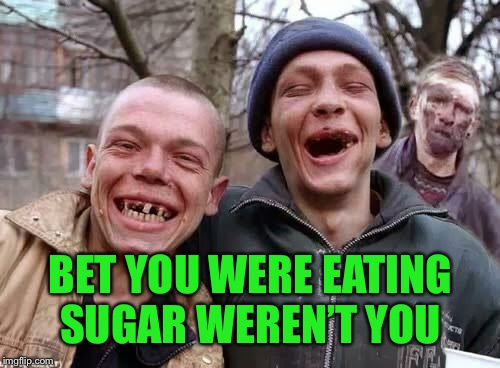 BET YOU WERE EATING SUGAR WEREN'T YOU | made w/ Imgflip meme maker