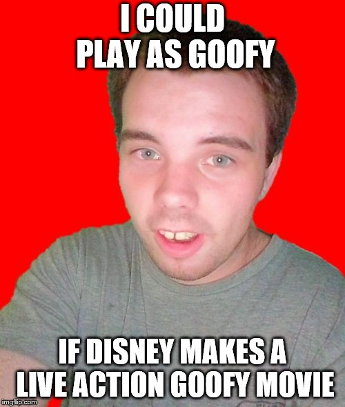 Goofy Boi | I COULD PLAY AS GOOFY IF DISNEY MAKES A LIVE ACTION GOOFY MOVIE | image tagged in goofy boi,goofy,goofy memes,disney,rapper,rappers | made w/ Imgflip meme maker