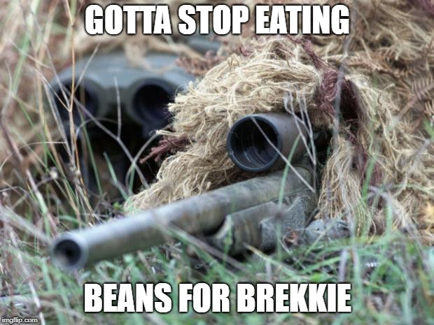 British Sniper Team | GOTTA STOP EATING BEANS FOR BREKKIE | image tagged in british sniper team | made w/ Imgflip meme maker