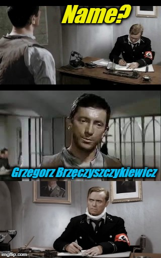 When you ask a Polish person for their name | Name? Grzegorz Brzęczyszczykiewicz | image tagged in memes,polish,evilmandoevil,funny,funny names,repost | made w/ Imgflip meme maker